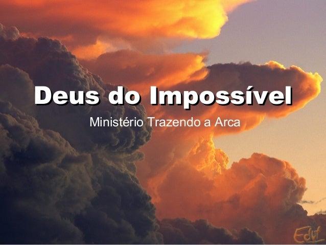 Deus do ImpossívelDeus do Impossível Ministério Trazendo a Arca