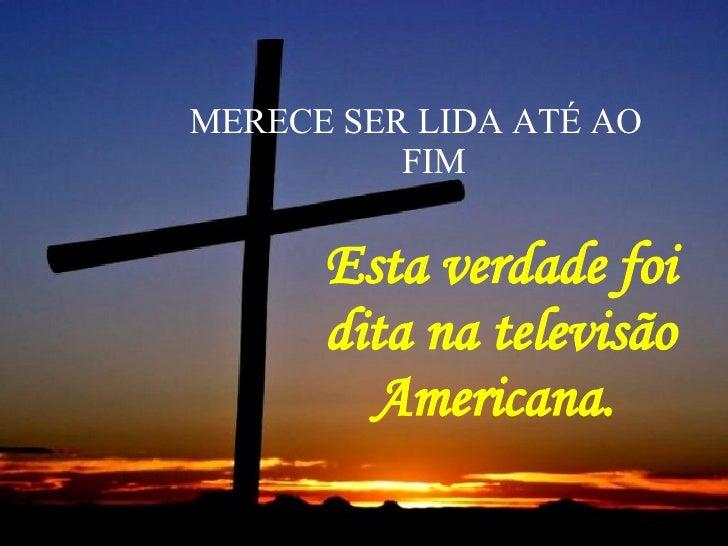 Esta verdade foi dita na televisão Americana.   MERECE SER LIDA ATÉ AO  FIM