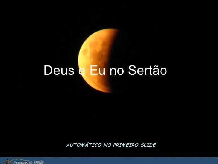 AUTOMÁTICO NO PRIMEIRO SLIDE Deus e Eu no Sertão