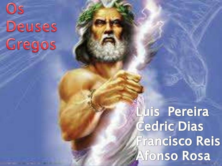 Os <br />Deuses <br />Gregos<br />Luis  Pereira<br />Cedric Dias<br />Francisco Reis <br />Afonso Rosa <br />