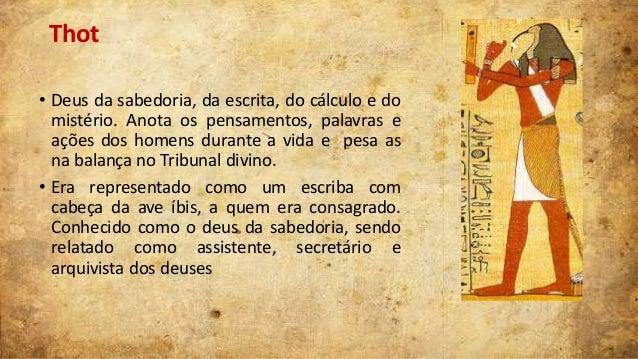 Thot • Deus da sabedoria, da escrita, do cálculo e do mistério. Anota os pensamentos, palavras e ações dos homens durante ...