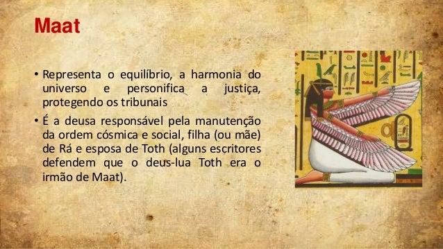 Maat • Representa o equilíbrio, a harmonia do universo e personifica a justiça, protegendo os tribunais • É a deusa respon...