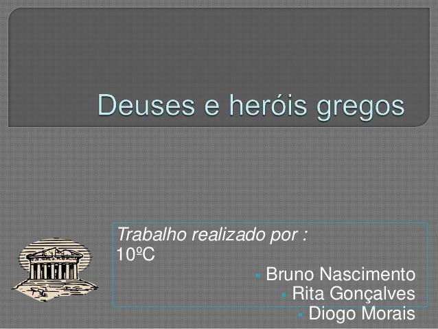 Trabalho realizado por :10ºC                  Bruno Nascimento                      Rita Gonçalves                      ...