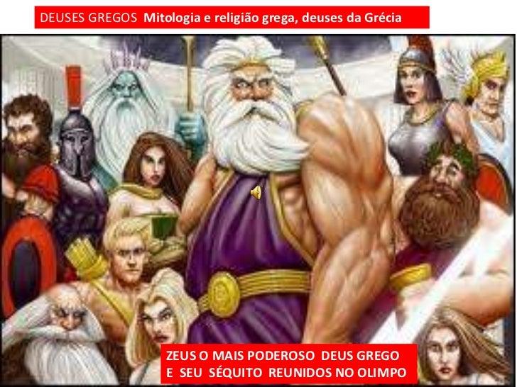 DEUSES GREGOS Mitologia e religião grega, deuses da Grécia                    ZEUS O MAIS PODEROSO DEUS GREGO             ...
