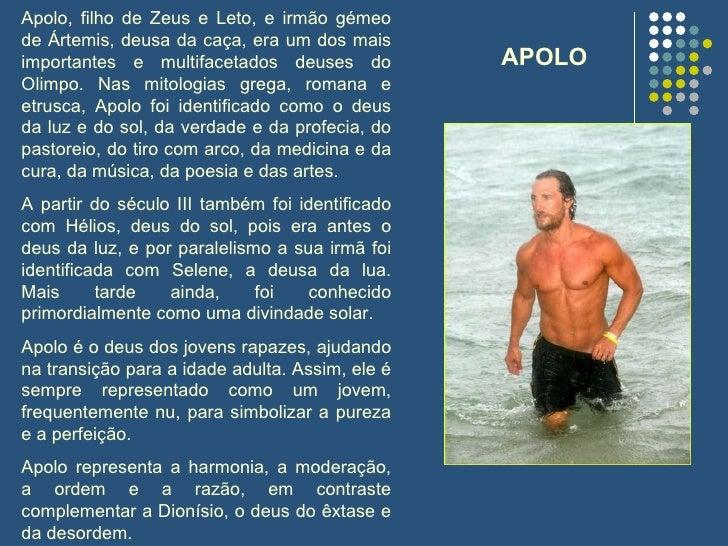 Apolo, filho de Zeus e Leto, e irmão gémeo de Ártemis, deusa da caça, era um dos mais importantes e multifacetados deuses ...