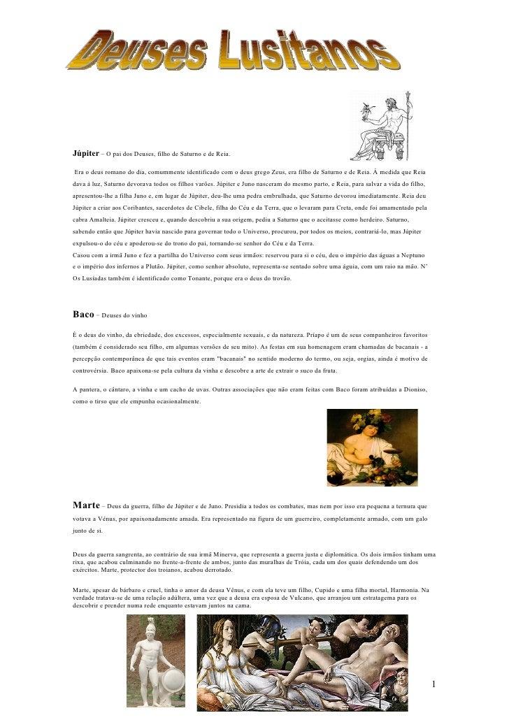 Júpiter – O pai dos Deuses, filho de Saturno e de Reia.  Era o deus romano do dia, comummente identificado com o deus greg...