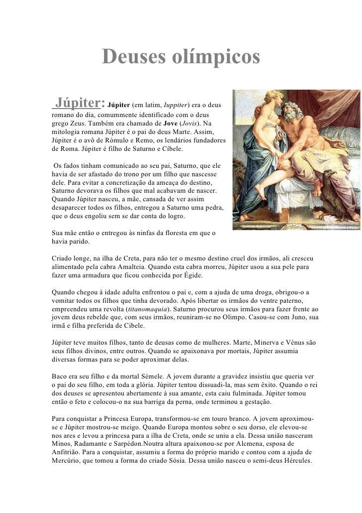 Deuses olímpicos  Júpiter: Júpiter (em latim, Iuppiter) era o deus romano do dia, comummente identificado com o deus grego...