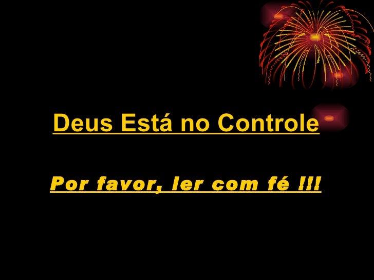 Deus Está no ControlePor favor, ler com fé !!!
