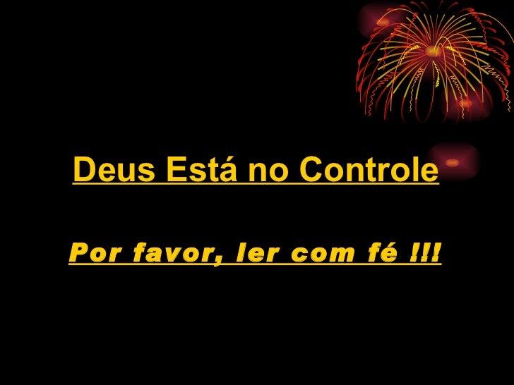 Por favor, ler com fé !!! Deus Está no Controle