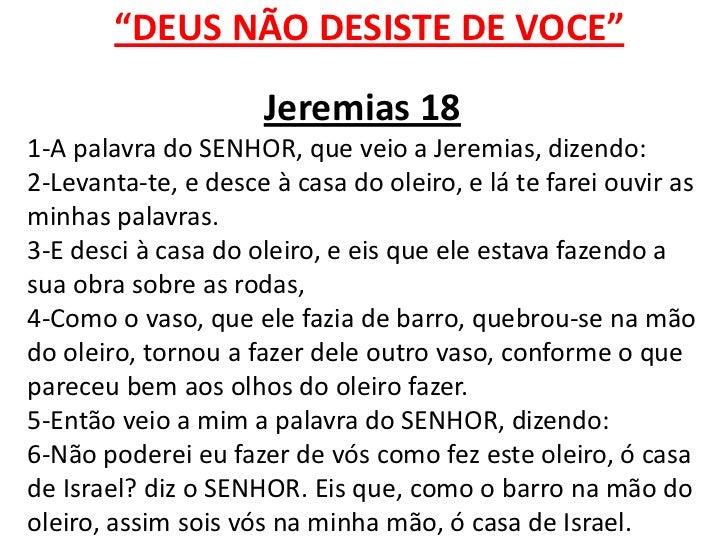 """""""DEUS NÃO DESISTE DE VOCE""""                     Jeremias 181-A palavra do SENHOR, que veio a Jeremias, dizendo:2-Levanta-te..."""