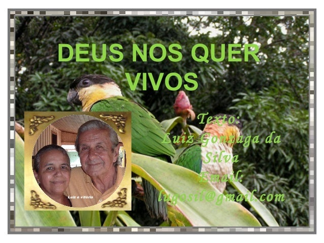 Texto:Luiz Gonzaga daSilvaEmail:lugosil@gmail.comLuiz e vitóriaDEUS NOS QUERVIVOS