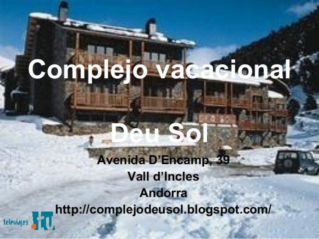 Complejo vacacional Deu Sol Avenida D'Encamp, 39 Vall d'Incles Andorra http://complejodeusol.blogspot.com/