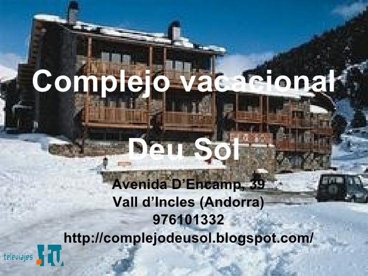 Complejo vacacional  Deu Sol Avenida D'Encamp, 39 Vall d'Incles (Andorra) 976101332 http://complejodeusol.blogspot.com/