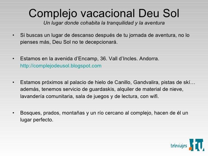Complejo vacacional Deu Sol Un lugar donde cohabita la tranquilidad y la aventura <ul><li>Si buscas un lugar de descanso d...