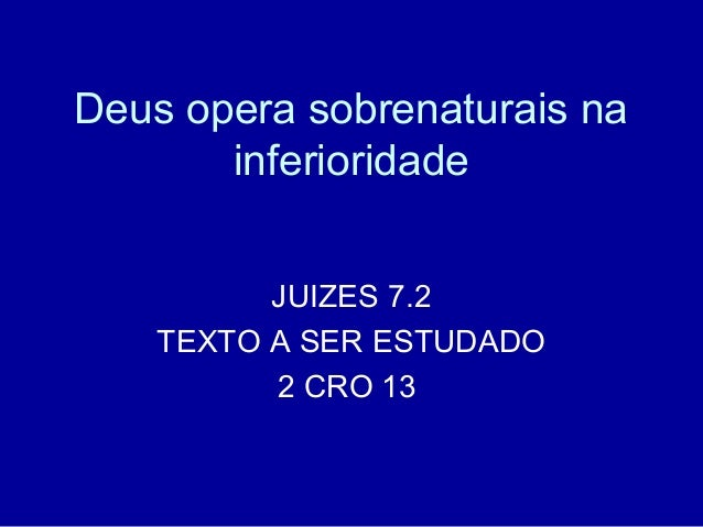 Deus opera sobrenaturais na inferioridade JUIZES 7.2 TEXTO A SER ESTUDADO 2 CRO 13