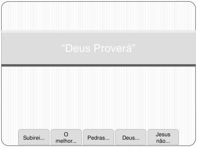 """""""Deus Proverá"""" Subirei... O melhor... Pedras... Deus... Jesus não..."""