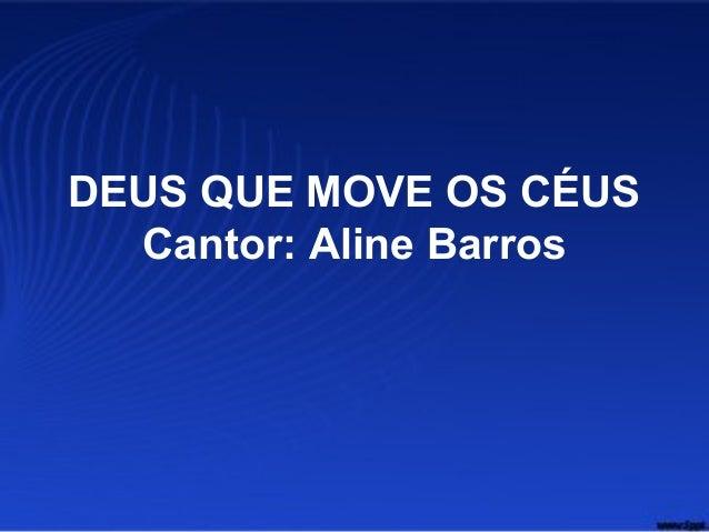DEUS QUE MOVE OS CÉUS Cantor: Aline Barros