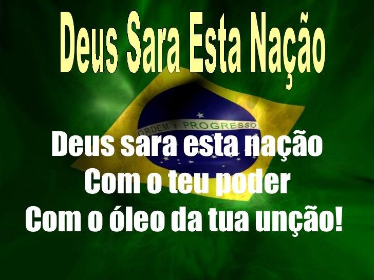 Deus sara esta nação Com o teu poder Com o óleo da tua unção!   Deus Sara Esta Nação