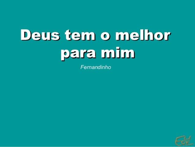 Deus tem o melhor    para mim      Fernandinho