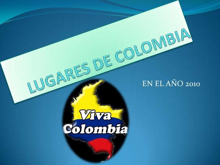LUGARES DE COLOMBIA<br /> EN EL AÑO 2010<br />