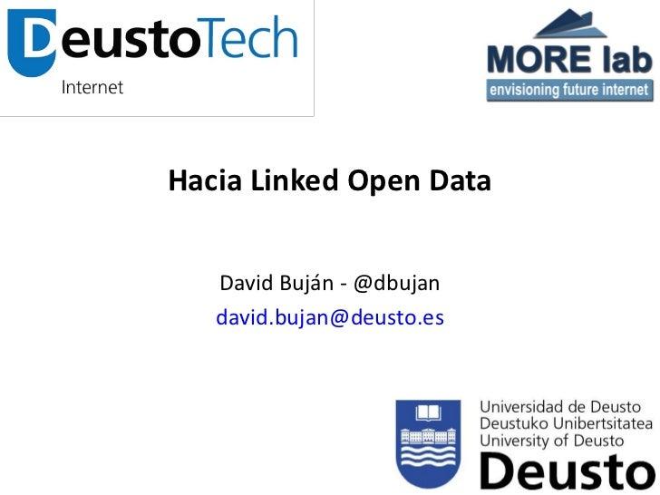Hacia Linked Open Data   David Buján - @dbujan   david.bujan@deusto.es