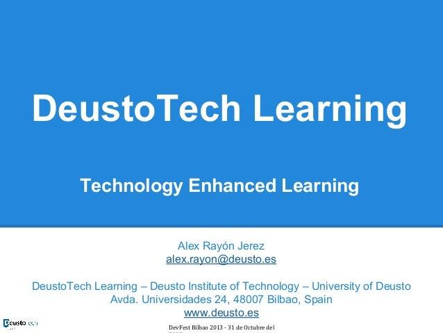DeustoTech Learning Technology Enhanced Learning Alex Rayón Jerez alex.rayon@deusto.es DeustoTech Learning – Deusto Instit...