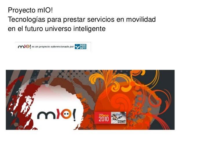 Proyecto mIO!Tecnologías para prestar servicios en movilidaden el futuro universo inteligente