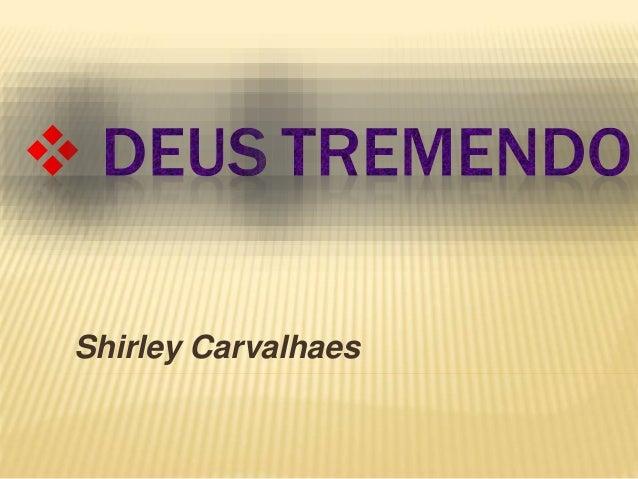 deus tremendo shirley carvalhaes