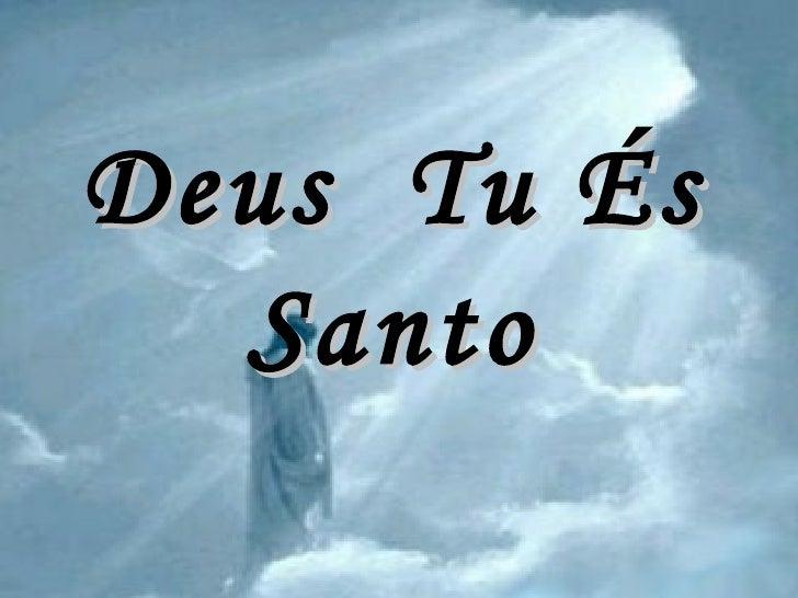 Deus  Tu És Santo