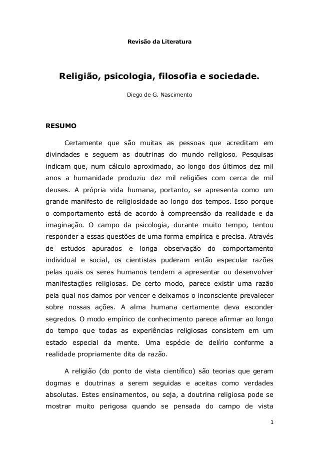 1  Revisão da Literatura  Religião, psicologia, filosofia e sociedade.  Diego de G. Nascimento  RESUMO  Certamente que são...