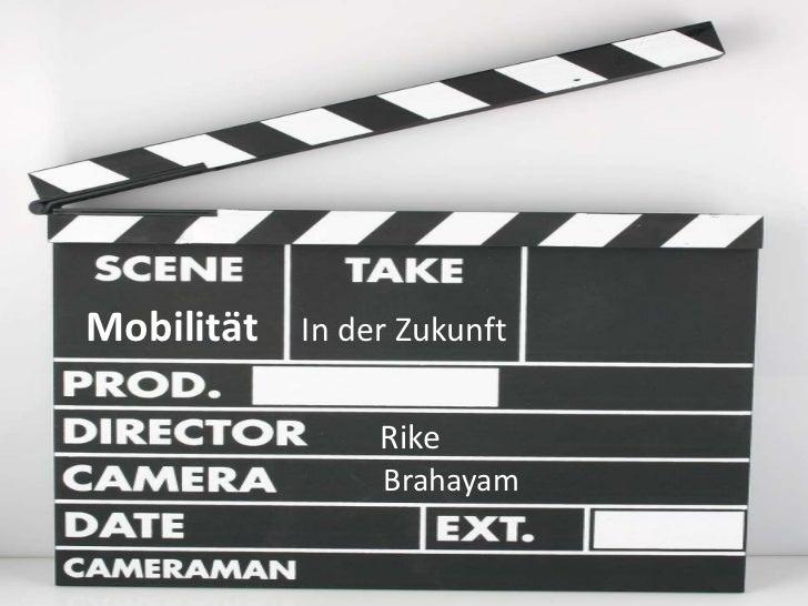 Mobilität<br />In derZukunft<br />Rike<br />Brahayam<br />