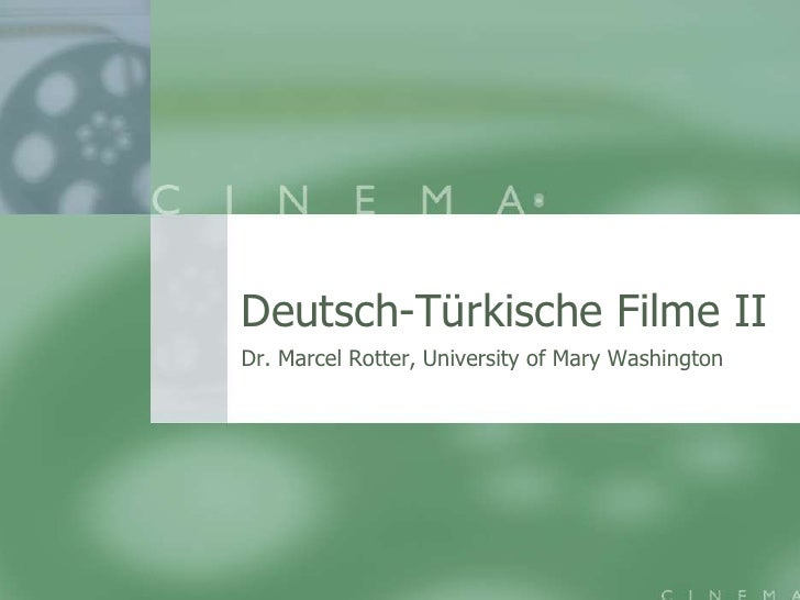 Deutsch-TürkischeFilme II<br />Dr. Marcel Rotter, University of Mary Washington<br />