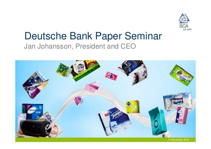 Deutsche Bank Paper Seminar Jan Johansson, President and CEO                                        10 November 2010