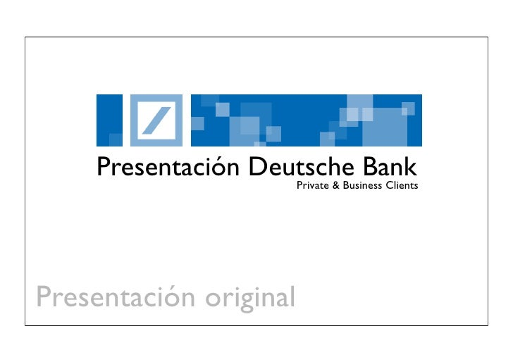 Presentación Deutsche Bank                         Private & Business Clients     Presentación original