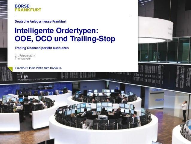 1  Deutsche Anlegermesse Frankfurt  Intelligente Ordertypen: OOE, OCO und Trailing-Stop Trading Chancen perfekt ausnutzen ...