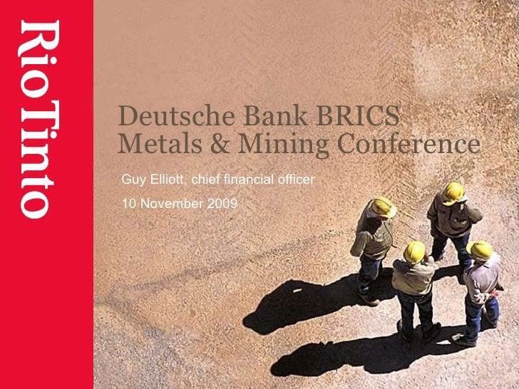Deutsche Bank BRICS Metals & Mining Conference Guy Elliott, chief financial officer 10 November 2009