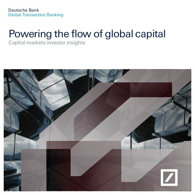 Deutsche Bank Global Transaction Banking Powering the flow of global capital Capital markets investor insights