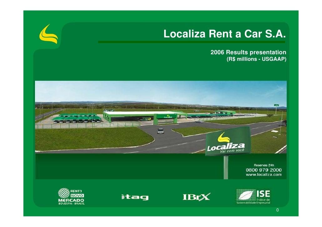 Localiza Rent a Car S.A.          2006 Results presentation               (R$ millions - USGAAP)                          ...