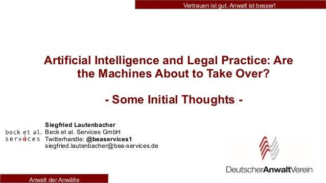 Vertrauen ist gut. Anwalt ist besser! Anwalt der Anwälte Artificial Intelligence and Legal Practice: Are the Machines Abou...
