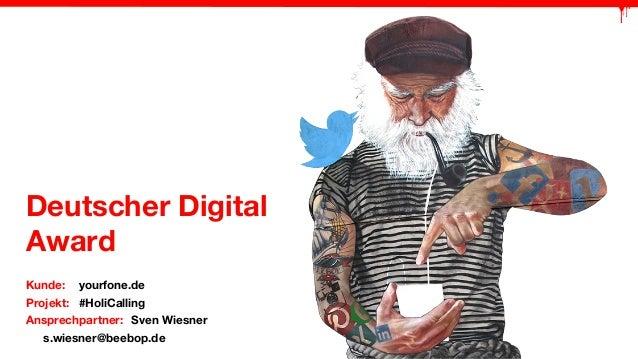 Deutscher Digital  Award  Kunde: yourfone.de  Projekt: #HoliCalling  Ansprechpartner: Sven Wiesner  s.wiesner@beebop.de