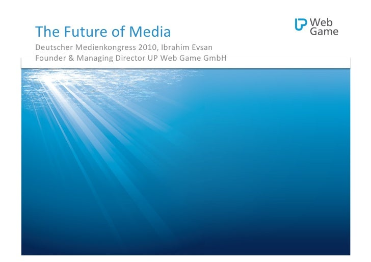 The	   Future	   of	   Media	    Deutscher	   Medienkongress	   2010,	   Ibrahim	   Evsan	    Founder	   &	   Managing	   ...