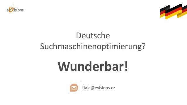 Deutsche Suchmaschinenoptimierung? Wunderbar! fiala@evisions.cz