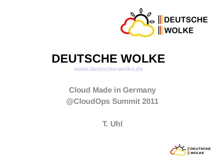 DEUTSCHE WOLKE  www.deutsche-wolke.de Cloud Made in Germany @CloudOps Summit 2011          T. Uhl