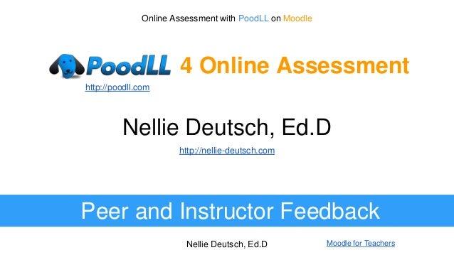 Nellie Deutsch, Ed.D Moodle for Teachers Nellie Deutsch, Ed.D Peer and Instructor Feedback http://nellie-deutsch.com Onlin...