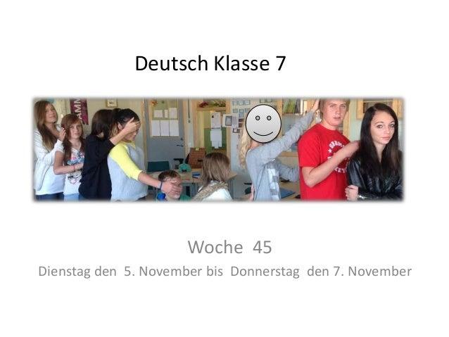 Deutsch Klasse 7  Woche 45 Dienstag den 5. November bis Donnerstag den 7. November