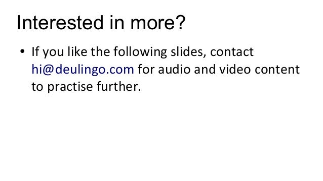 Interested in more? ● If you like the following slides, contact hi@deulingo.com for audio and video content to practise fu...