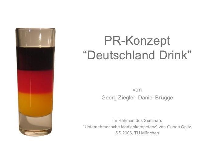 """PR-Konzept""""Deutschland Drink""""                    von        Georg Ziegler, Daniel Brügge              Im Rahmen des Semina..."""
