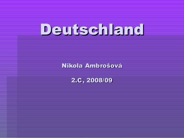 DeutschlandDeutschland Nikola AmbrošováNikola Ambrošová 2.C, 2008/092.C, 2008/09