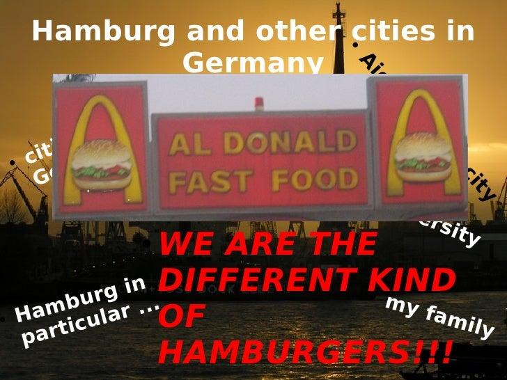 Hamburg and other cities in Germany <ul><li>cities in Germany </li></ul><ul><li>Hamburg in particular ... </li></ul><ul><l...