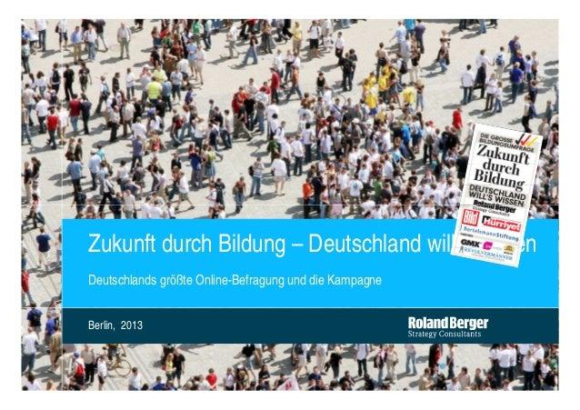 Zukunft durch Bildung – Deutschland wills wissenDeutschlands größte Online-Befragung und die KampagneBerlin, 2013         ...